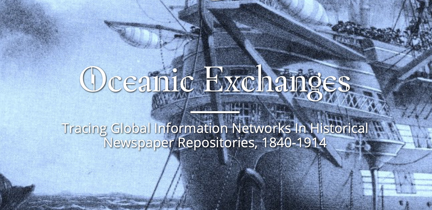 """Over an illustration of a ship, the text reads """"Oceanic Exchanges: Tracing Global Information Networks in Historical Newspaper Repositories, 1840-1914"""""""